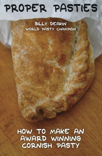 Proper Pasties: How To Make An Award Winning Cornish Pasty von CreateSpace Independent Publishing Platform
