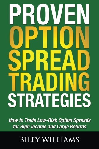 Proven Option Spread Trading Strategies: How to Trade Low-Risk Option Spreads for High Income and Large Returns von Blue Zen Publishing