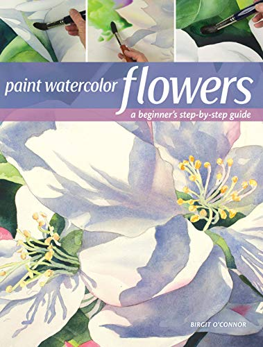 Paint Watercolor Flowers: A Beginner's Step-By-Step Guide von North Light/Writers Digest