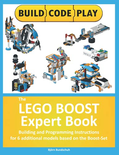 The LEGO BOOST Expert Book: Building and Programming Instructions  for 6 additional models based on the Boost-Set von Independently published