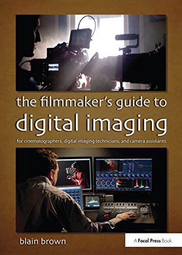 The Filmmaker's Guide to Digital Imaging: for Cinematographers, Digital Imaging Technicians, and Camera Assistants von Taylor & Francis Ltd