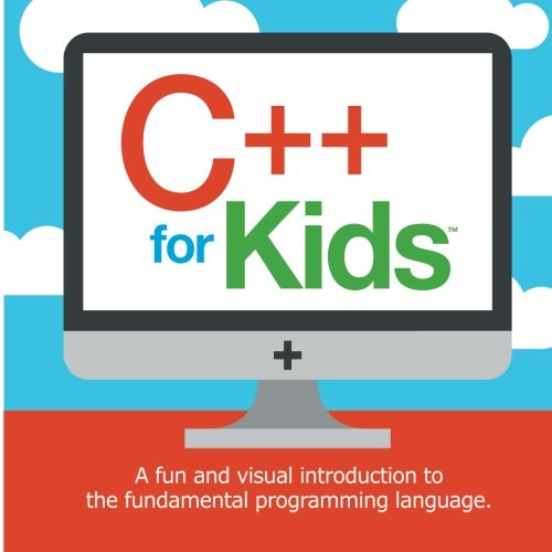 C++ for Kids: A fun and visual introduction to the fundamental programming language. (Programming Fundamentals for Kids, Band 1) von Code Babies