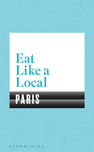 Eat Like a Local PARIS von Bloomsbury Trade; Bloomsbury Publishing