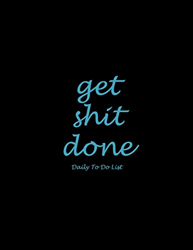 "Get Shit Done: Daily To Do List: Black Blue Letters, Schedule Diary To Do List Large Print 8.5"" x 11"" Daily To Do Planner,Office School Task Time Management Notebook von CreateSpace Independent Publishing Platform"