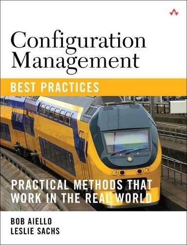 Configuration Management Best Practices: Practical Methods that Work in the Real World: Practical Methods that Work in the Real World von Addison-Wesley Professional