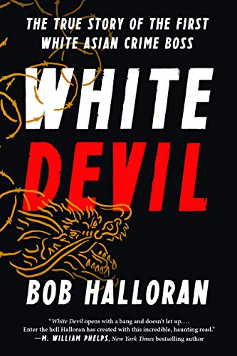 White Devil: The True Story of the First White Asian Crime Boss von BenBella Books