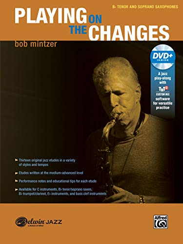 Playing on the Changes - B-flat Tenor & Soprano Saxophone - Level 3.5 (incl. DVD): B-Flat Tenor Saxophone & Soprano Saxophone, Book & DVD (Belwin Jazz Play-along) von Alfred Music