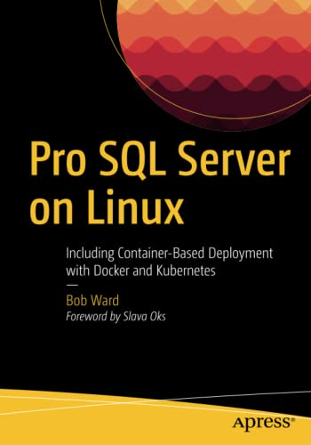 Pro SQL Server on Linux: Including Container-Based Deployment with Docker and Kubernetes von Apress