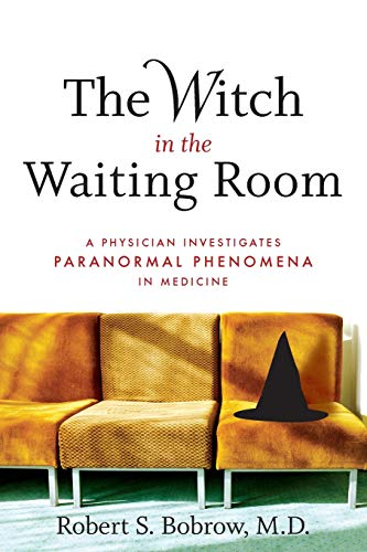 The Witch in the Waiting Room: A Physician Investigates Paranormal Phenomena in Medicine von Da Capo Lifelong Books