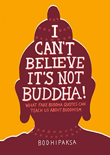 I Can't Believe It's Not Buddha!: What Fake Buddha Quotes Can Teach Us About Buddhism von Parallax Press