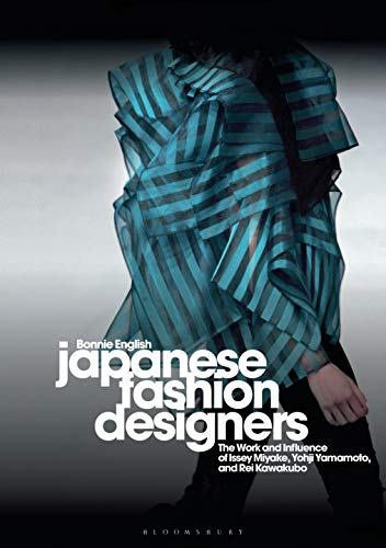 Japanese Fashion Designers: The Work and Influence of Issey Miyake, Yohji Yamamotom, and Rei Kawakubo von Bloomsbury Academic