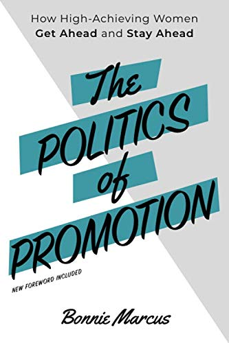 The Politics of Promotion: How High-Achieving Women Get Ahead and Stay Ahead von Bonnie Marcus