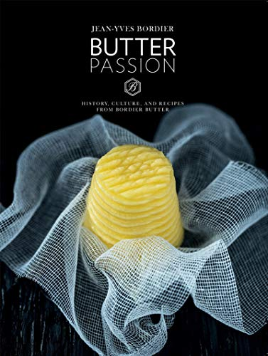 "Butter Passion: History, Culture, and Recipes from Bordier Butter: ""History, Culture, and Recipes from Bordier Butter"""