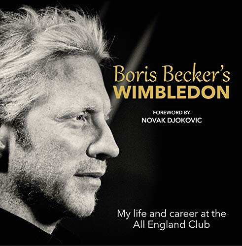 Boris Becker's Wimbledon: My Life and Career at the All England Club von Blink Publishing