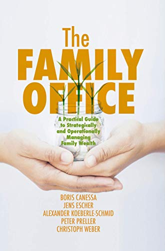 The Family Office: A Practical Guide to Strategically and Operationally Managing Family Wealth von Palgrave Macmillan