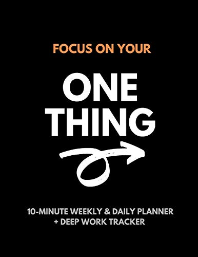 Focus On Your One Thing: 10-Minute Weekly & Daily Planner to 80/20 Your Productivity + Deep Work Tracker  For a More Organized and Fulfilling Life von Independently published
