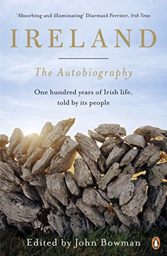 Ireland: The Autobiography: One Hundred Years of Irish Life, Told by Its People: One Hundred Years in the Life of the Nation, Told by Its People