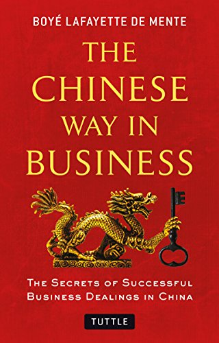 The Chinese Way in Business: Secrets of Successful Business Dealings in China von Tuttle Publishing