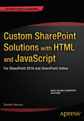 Custom SharePoint Solutions with HTML and JavaScript: For SharePoint On-Premises and SharePoint Online von Apress
