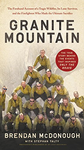 Granite Mountain: The Firsthand Account of a Tragic Wildfire, Its Lone Survivor, and the Firefighters Who Made the Ultimate Sacrifice von Hachette Books