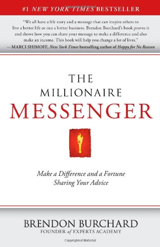 The Millionaire Messenger: Make a Difference and a Fortune Sharing Your Advice von Free Press