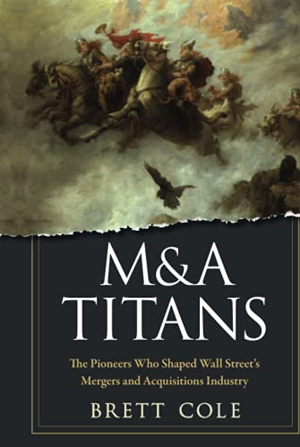 M&A Titans: The Pioneers Who Shaped Wall Street's Mergers and Acquisitions Industry von Wiley