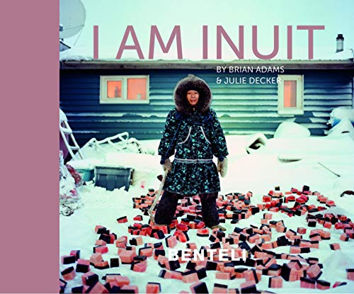 I am Inuit: Portraits of Places and People of the Arctic (CODE COLLECTION DISPO) von Benteli Verlags