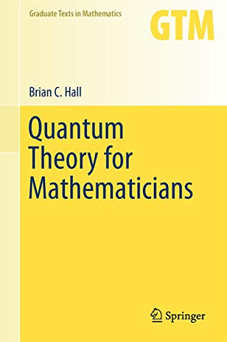 Quantum Theory for Mathematicians (Graduate Texts in Mathematics, Band 267) von Springer, Berlin