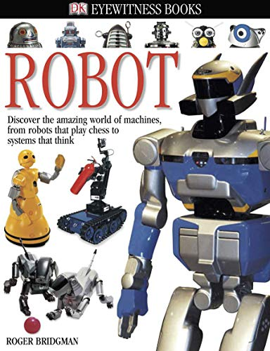 DK Eyewitness Books: Robot: Discover the Amazing World of Machines from Robots that Play Chess to Systems that Think von Bridgman, Roger