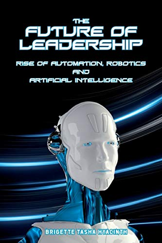The Future of Leadership: Rise of Automation, Robotics and Artificial Intelligence von MBA Caribbean Organisation