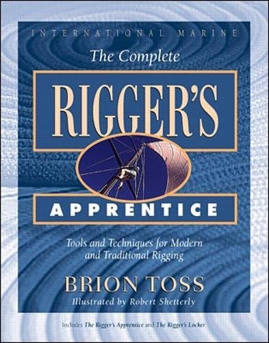 The Complete Rigger's Apprentice: Tools and Techniques for Modern and Traditional Rigging von International Marine Publishing Co