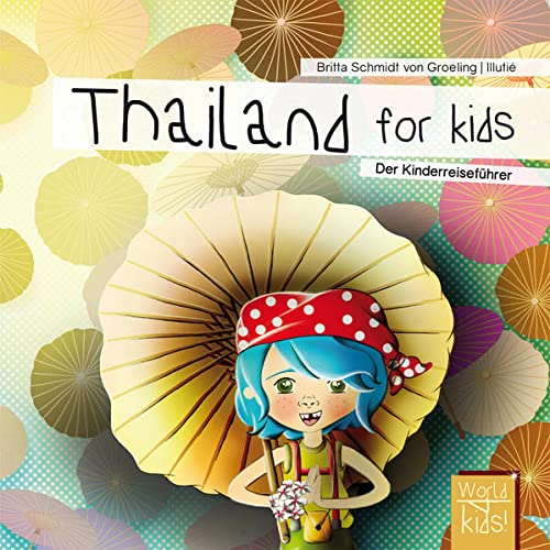 Thailand for kids: Der Kinderreiseführer (World for kids - Reiseführer für Kinder) von World for Kids