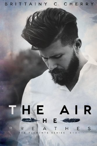 The Air He Breathes (Elements, Band 1) von CreateSpace Independent Publishing Platform