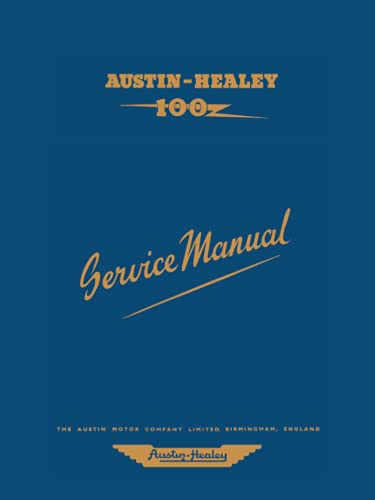AUSTIN HEALEY 100 Service Manual: The Completer Professional or Amateur Mechanic's Guide to All Repair and Servicing Procedures of the BN1 and BN2 (Official Workshop Manuals)