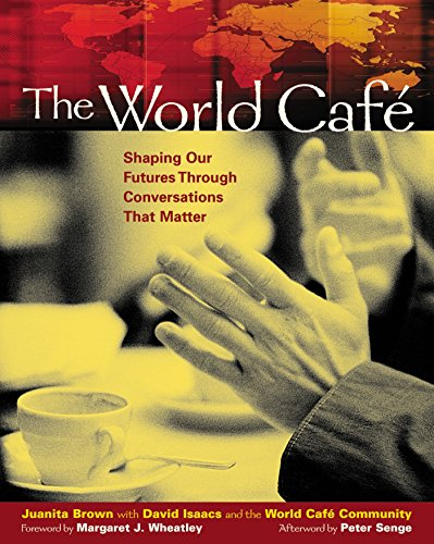 The World Café: Shaping Our Futures Through Conversations That Matter von Berrett-Koehler Publishers