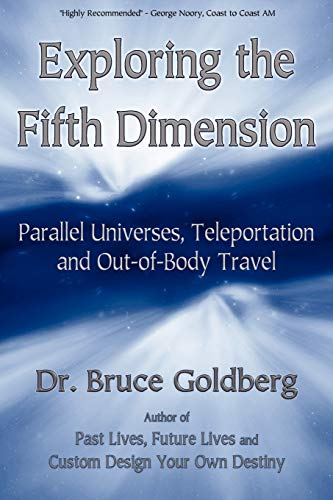 Exploring the Fifth Dimension: Parallel Universes, Teleportation and Out-of-Body Travel von BRUCE GOLDBERG INC