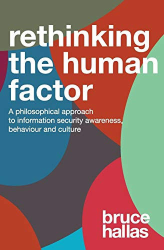 Re-Thinking The Human Factor: A Philosophical Approach to Information Security Awareness Behaviour and Culture von Hallas Institute