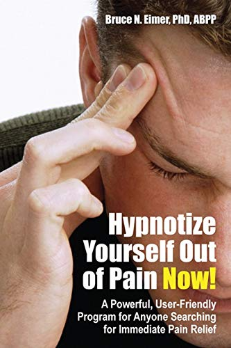 Hypnotize Yourself Out of Pain Now! Second Edition: A Powerful, User-Friendly Program for Anyone Searching for Immediate Pain Relief (Book & CD) von Crown House Publishing