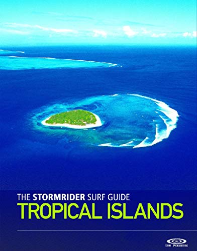 The Stormrider Surf Guide: Tropical Islands (Stormrider Surf Guides) von Low Pressure Verlag