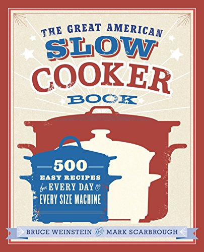 The Great American Slow Cooker Book: 500 Easy Recipes for Every Day and Every Size Machine: A Cookbook von Clarkson Potter