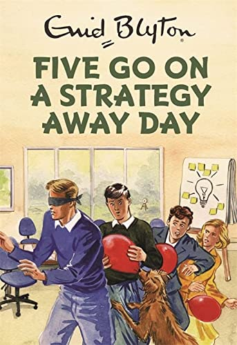 Five Go On A Strategy Away Day (Enid Blyton for Grown Ups) von Quercus