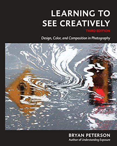 Learning to See Creatively, Third Edition: Design, Color, and Composition in Photography von Amphoto Books