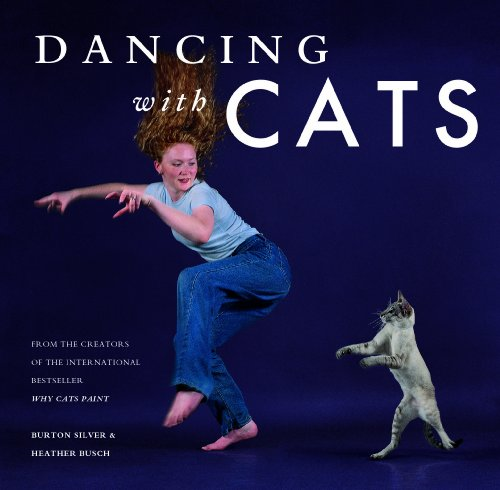 Dancing with Cats: From the Creators of the International Best Seller Why Cats Paint von Chronicle Books