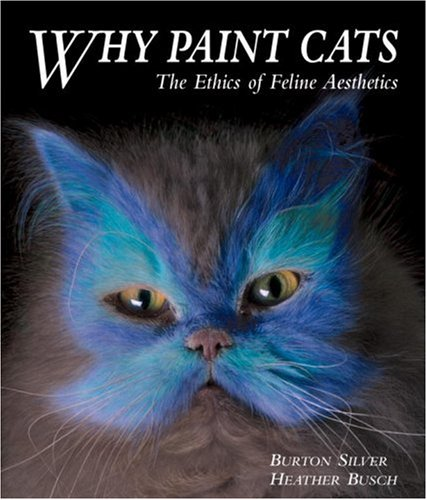 Why Paint Cats: The Ethics of Feline Aesthetics von Ten Speed Press