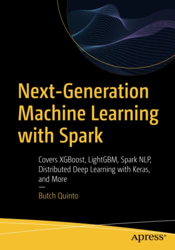 Next-Generation Machine Learning with Spark: Covers XGBoost, LightGBM, Spark NLP, Distributed Deep Learning with Keras, and More