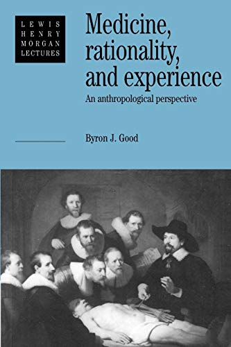 Medicine, Rationality, and Experience: An Anthropological Perspective (Lewis Henry Morgan Lectures)