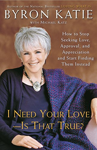 I Need Your Love - Is That True?: How to Stop Seeking Love, Approval, and Appreciation and Start Finding Them Instead von Harmony