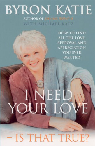 I Need Your Love - Is That True?: How to find all the love, approval and appreciation you ever wanted von Rider