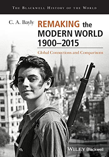 Remaking the Modern World 1900 - 2015: Global Connections and Comparisons (Blackwell History of the World) von Wiley-Blackwell