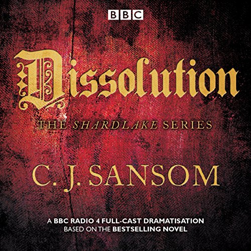 Shardlake: Dissolution: BBC Radio 4 full-cast dramatisation von BBC Physical Audio